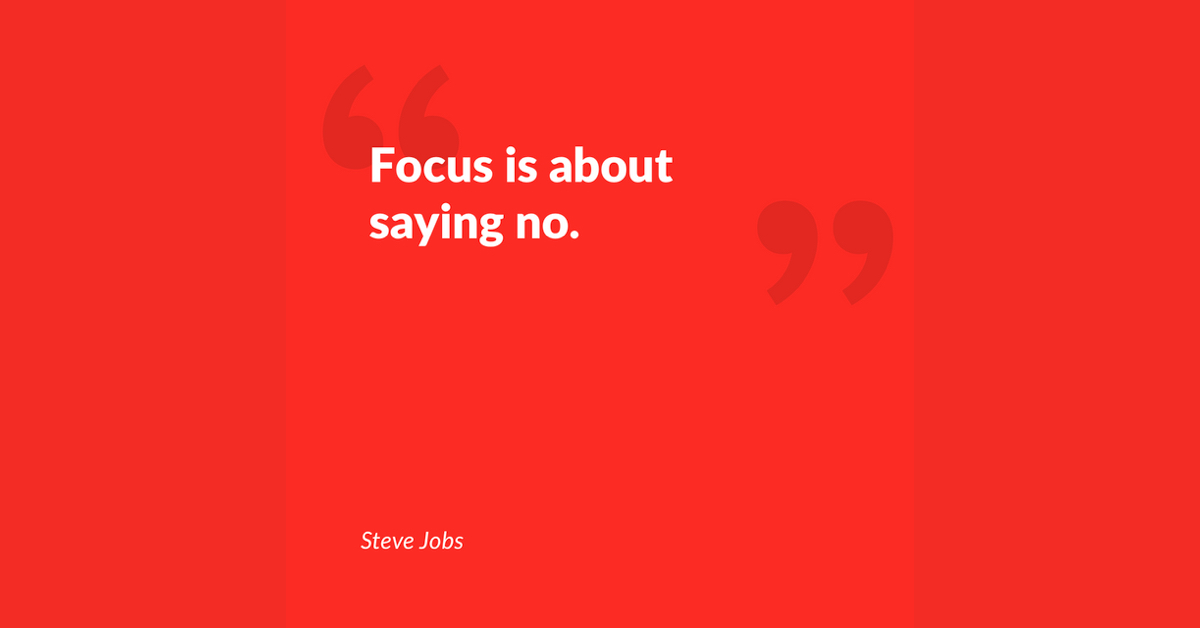 focus is about saying no.